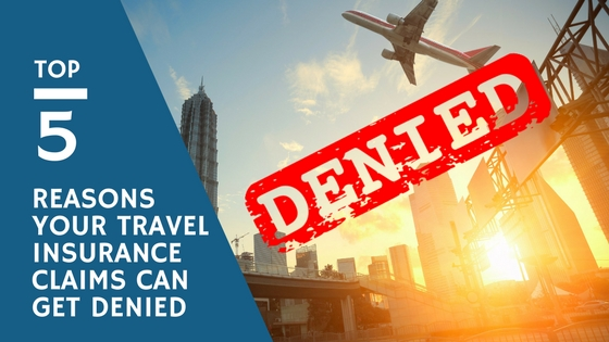 Top 5 Reasons Your Travel Insurance Claims Can Get Denied